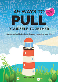 49 Ways to Pull Yourself Together: A practical guide to designing and managing your life - Ron Iphofen