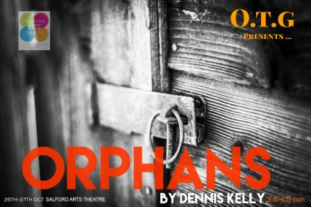 ORPHANS BY DENNIS KELLY  | 26TH & 27TH  October at Salford Arts Theatre