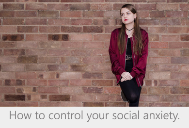 How to control your social anxiety.